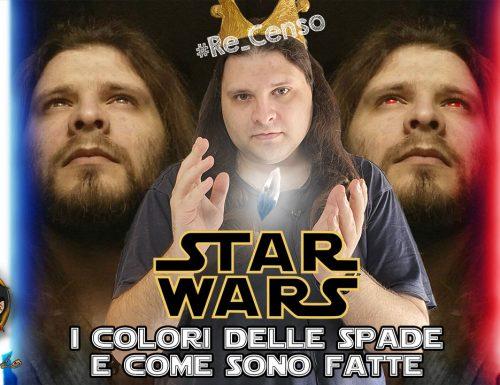 @Re_Censo #335 STAR WARS – i Colori delle SPADE LASER e come sono fatte