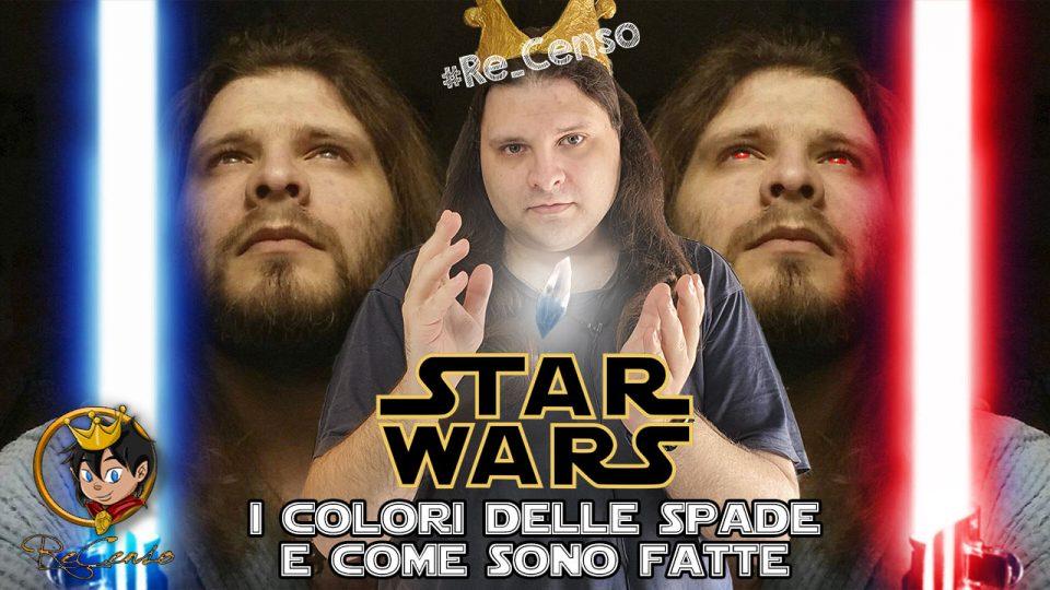 @Re_Censo #335 STAR WARS - i Colori delle SPADE LASER e come sono fatte